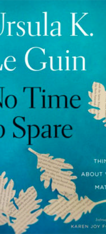 No time to spare Ursula Le Guin