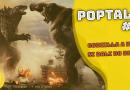 PopTalk #6 – Godzilla a Kong si dali do držky